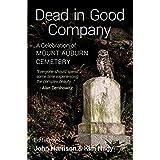 Dead in Good Company: A Celebration of Mount Auburn Cemetery