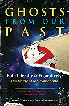 Ghosts from Our Past: Both Literally and Figuratively: The Study of the Paranormal by [Gilbert, Erin, Yates, Abby L., Shaffer, Andrew]