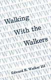 Walking with the Walkers, Edward R. Walker, 0932807089