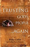 Trusting God's People... Again, Blake Coffee and Debbie Taylor Williams, 1933204486
