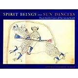 Spirit Beings and Sun Dancers: Black Hawk's Vision of the Lakota World
