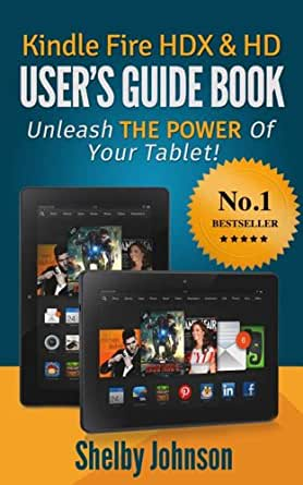 amazon com kindle fire hdx   hd user s guide book unleash the power of your tablet  ebook kindle fire user manual pdf download kindle fire user manual