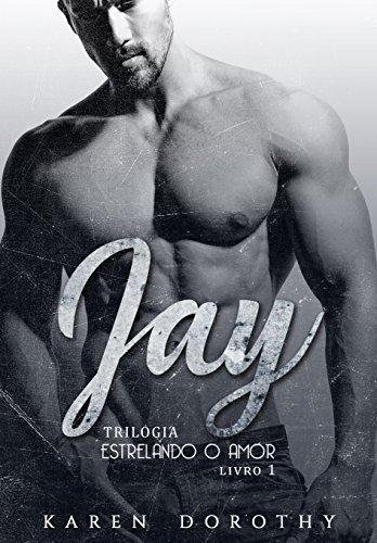 Jay - Estrelando o Amor: Livro 1 por [Dorothy, Karen]