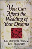 You Can Afford the Wedding of Your Dreams, Strom, Kay Marshall and Ringnalda, Lisa, 0892839260