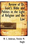 Review of Dr Scott's Bible and Politics in the Light of Religion and the Law, W. C. Anderson, 0559762194