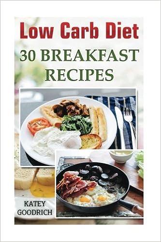 Low Carb Diet 30 Breakfast Recipes Katey Goodrich