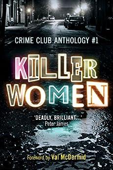 Killer Women: Crime Club Anthology #1 by [Voss, Louise, Smith, Helen, Casey, Jane, Kelly, Erin, Millar, Louise, Marwood, Alex, Cohen, Tammy, McGrath, Melanie, McBeth, Colette, D.E. Meredith]