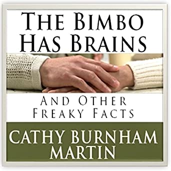 The Bimbo Has Brains: And Other Freaky Facts: Cathy Burnham Martin
