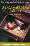 img - for Everything You Need to Know About a Drug-Abusing Parent (Need to Know Library) book / textbook / text book