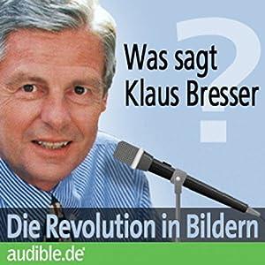 Was sagt Klaus Bresser? Die Revolution in Bildern Hörbuch