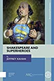 "Jeffrey Kahan, ""Shakespeare and Superheroes"" (ARC Humanities Press, 2018)"