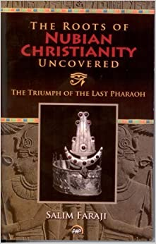 Book Roots of Nubian Christianity Uncovered: The Triumph of the Last Pharaoh July 25, 2012
