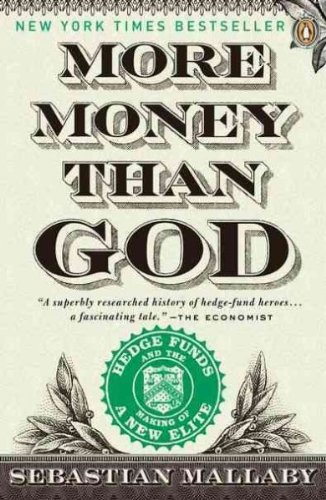 More Money Than God Hedge Funds And The Making Of A New Elite More Money Than God