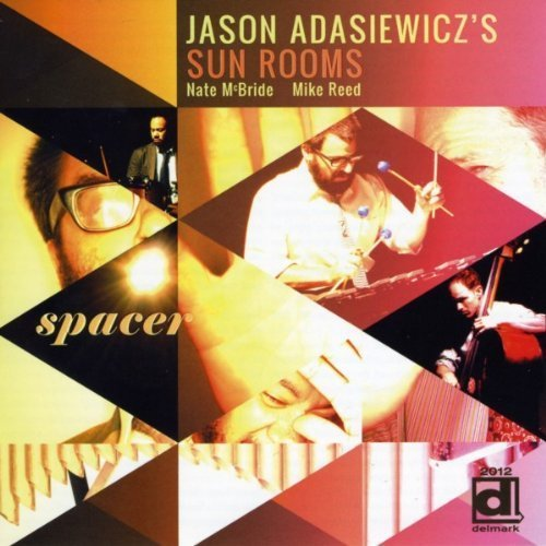 Spacer by Jason Adasiewicz's Sun Rooms (2011-10-18) ()