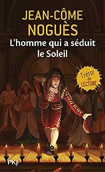 L'homme qui a séduit le Soleil : 1661, Quand Molière sort de l'ombre... par Noguès