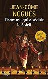 L'homme qui a séduit le Soleil : 1661 quand Molière sort de l'ombre... par Noguès