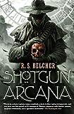 The Shotgun Arcana (Golgotha, No. 2)