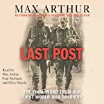 Last Post: The Final Word from Our First World War Soldiers | Max Arthur