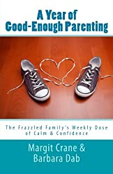 A Year Of Good-Enough Parenting: The Frazzled Family's Weekly Dose of Calm & Confidence