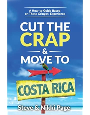 Cut the Crap & Move To Costa Rica: A How to Guide Based on These