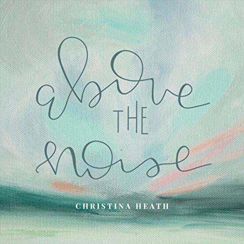 Christina Heath - Above the Noise (2017)