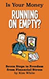 Is Your Money  Running On Empty?: Seven Steps to Freedom from Financial Stress