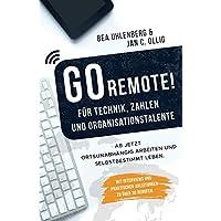GO REMOTE! für Technik, Zahlen & Organisationstalente – Ab jetzt ortsunabhängig arbeiten und selbstbestimmt leben. Mit Interviews und praktischen Anleitungen zu über 30 Berufen.