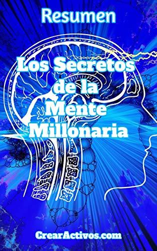 Resumen: Los secretos de la mente millonaria: Cómo dominar el juego interior de la riqueza (Spanish Edition) (Juegos De Crear)