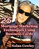 25 Mortgage Marketing Techniques Using Business Cards (Under-used Lead Generation Options For Originators, Loan Officers, and Mortgage Brokers)