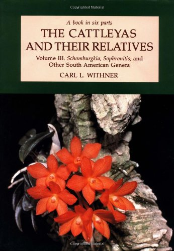 (Cattleyas and Their Relatives: Vol. 3, Schomburgkia, Sophronitis, and Other South American (Orchid Plants Hawaii)