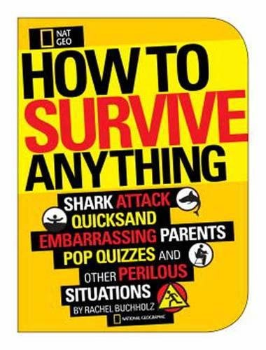How to Survive Anything: Shark Attack, Lightning, Embarrassing Parents, Pop Quizzes, and Other Perilous Situations (National Geographic Kids) from National Geographic Children's Books