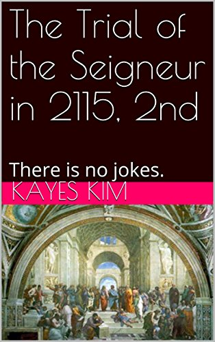 The Trial of the Seigneur in 2115, 2nd: There is no jokes