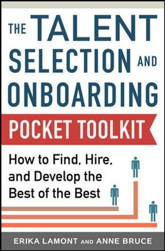 Talent Selection and Onboarding Tool Kit: How to Find, Hire, and Develop the Best of the Best (Business Books)