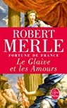 Fortune de France, tome 13 : Le glaive et les amours par Merle