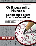 Orthopaedic Nurses Certification Exam Practice Questions: ONC Practice Tests & Exam Review for the Orthopaedic Nurses Certification Examination (Mometrix Test Preparation)