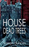 House of Dead Trees, Joseph Duncan, 1495401898