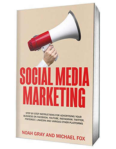 Social Media Marketing 2018: Step by Step Instructions For Advertising Your Business on Facebook, Youtube, Instagram, Twitter, Pinterest, Linkedin and Various Other Platforms [2nd Edition] cover