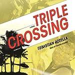 Triple Crossing: A Novel   Sebastian Rotella