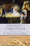 Advent and Christmas Wisdom from St. Vincent de Paul, Alfonso Maria de' Liguori and John E. Rybolt, 0764820109
