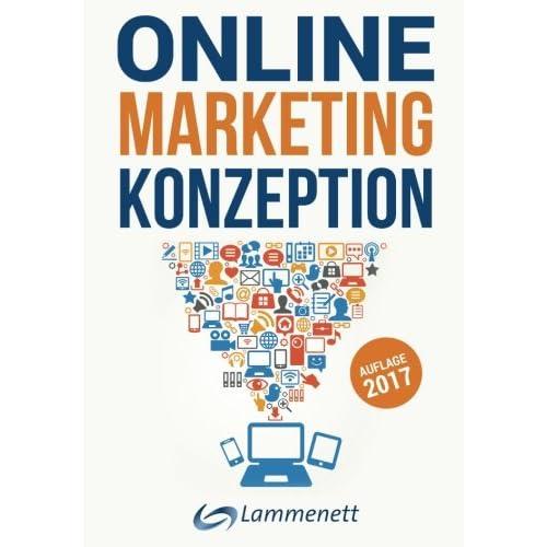 Online-Marketing-Konzeption - 2017: Der Weg zum optimalen Online-Marketing-Konzept. Digitale Transformation, wichtige Trends und Entwicklungen. Alle SEA, SEO, Social-Media- und Video-Marketing.