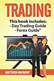 Trading: A Beginner's Guide To Day Trading - A Beginner's Guide To Forex (Trading, Day Trading, Forex) (Volume 1)