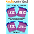 Less Mess Less Stress: Minimalist Routines to Declutter Your Environment, Unload Your Mind and Optimize Your Day - Gain Control Over Your Life