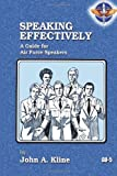 Speaking Effectively: a Guide for Air Force Speakers, John Kline, 1479145181