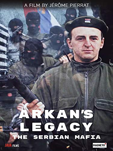 Arkan's Legacy: The Serbian Mafia ()