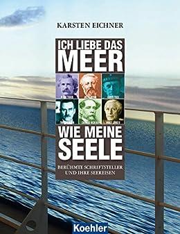 ich liebe das meer wie meine seele ber hmte schriftsteller und ihre seereisen german edition. Black Bedroom Furniture Sets. Home Design Ideas