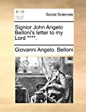 Signior John Angelo Belloni's Letter to My Lord ****, Giovanni Angelo. Belloni, 1140820109