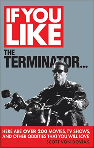 Read If You Like The Terminator...: Here Are Over 200 Movies, TV Shows, and Other Oddities That You Will Love PDF