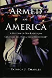 armed america - Armed in America: A History of Gun Rights from Colonial Militias to Concealed Carry