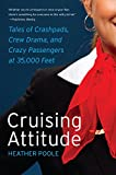 img - for Cruising Attitude: Tales of Crashpads, Crew Drama, and Crazy Passengers at 35,000 Feet book / textbook / text book