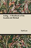 Acting - a Handbook of the Stanislavski Method, Ted Cott, 1447439430
